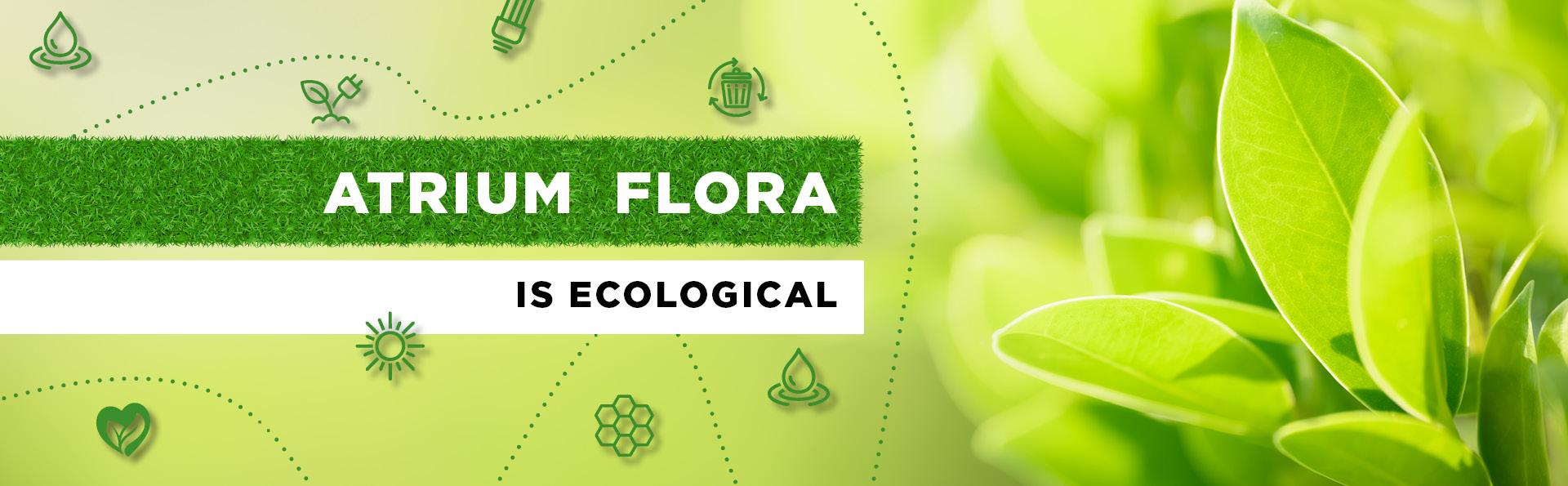 Atrium Flora is ecological